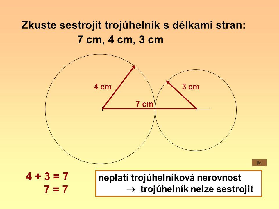 Zkuste sestrojit trojúhelník s délkami stran: 7 cm, 4 cm, 3 cm 7 cm 4 cm 3 cm 4 + 3 = 7 7 = 7 neplatí trojúhelníková nerovnost  trojúhelník nelze ses
