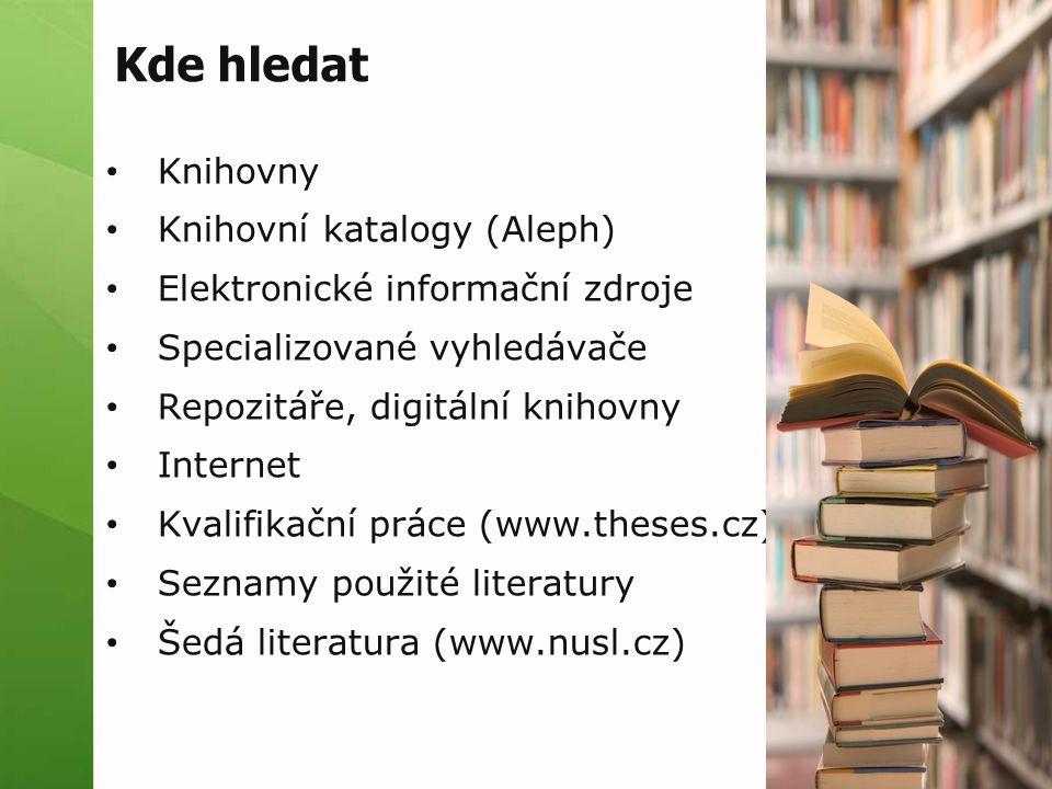 Kde hledat Knihovny Knihovní katalogy (Aleph) Elektronické informační zdroje Specializované vyhledávače Repozitáře, digitální knihovny Internet Kvalif