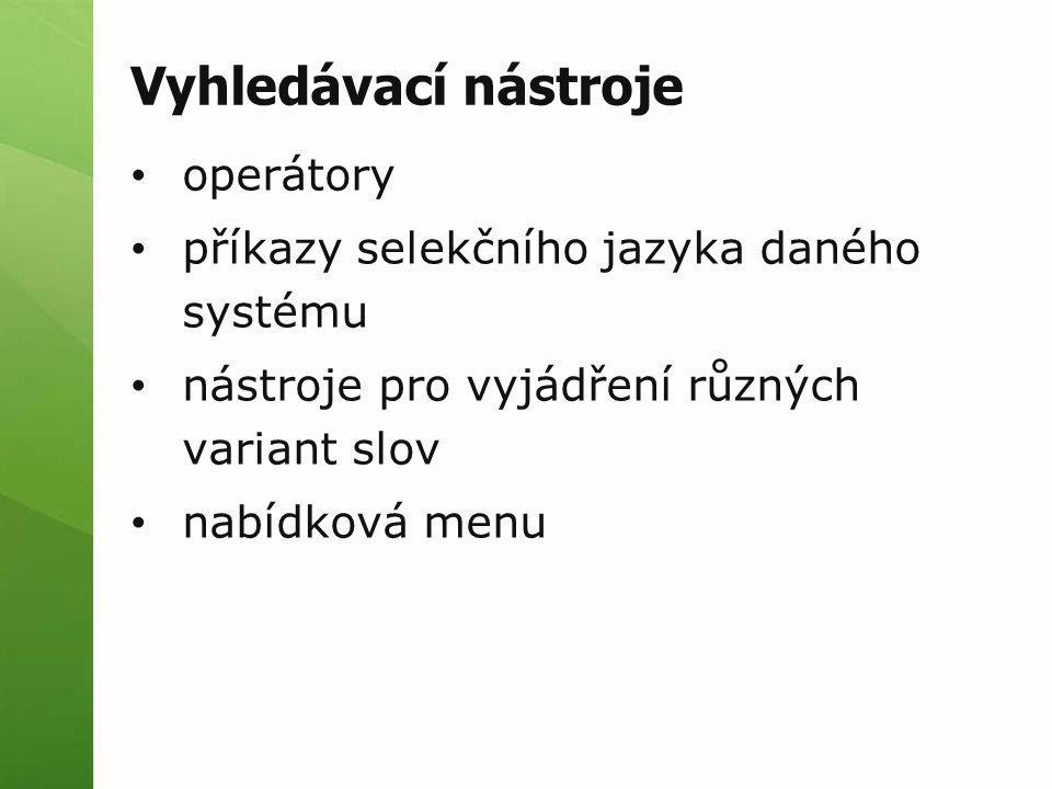 Vyhledávací nástroje operátory příkazy selekčního jazyka daného systému nástroje pro vyjádření různých variant slov nabídková menu