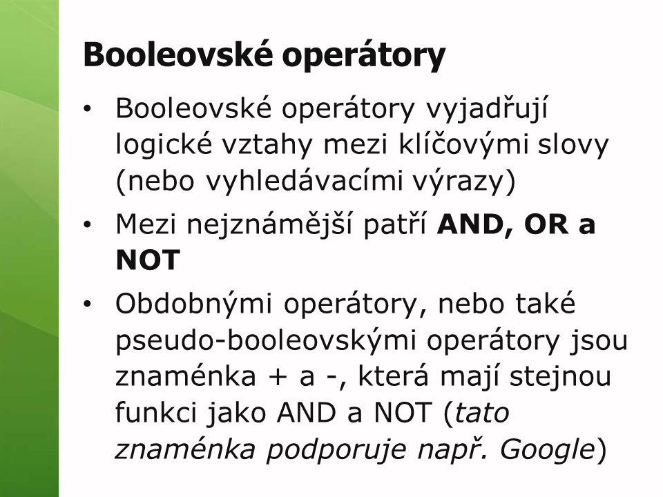 Booleovské operátory Booleovské operátory vyjadřují logické vztahy mezi klíčovými slovy (nebo vyhledávacími výrazy) Mezi nejznámější patří AND, OR a N