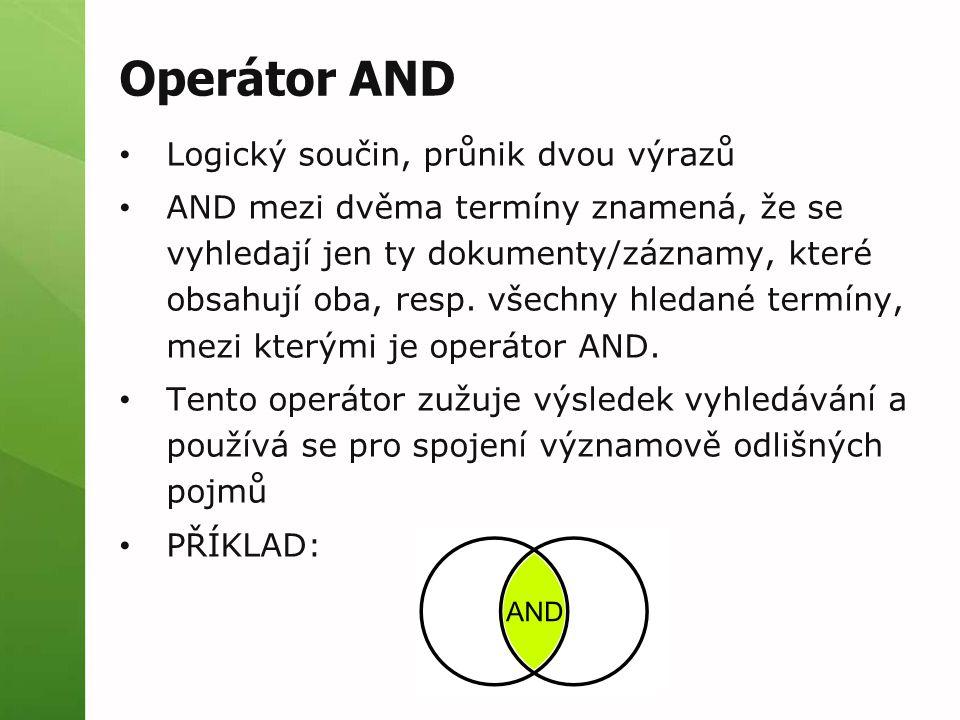 Operátor AND Logický součin, průnik dvou výrazů AND mezi dvěma termíny znamená, že se vyhledají jen ty dokumenty/záznamy, které obsahují oba, resp. vš