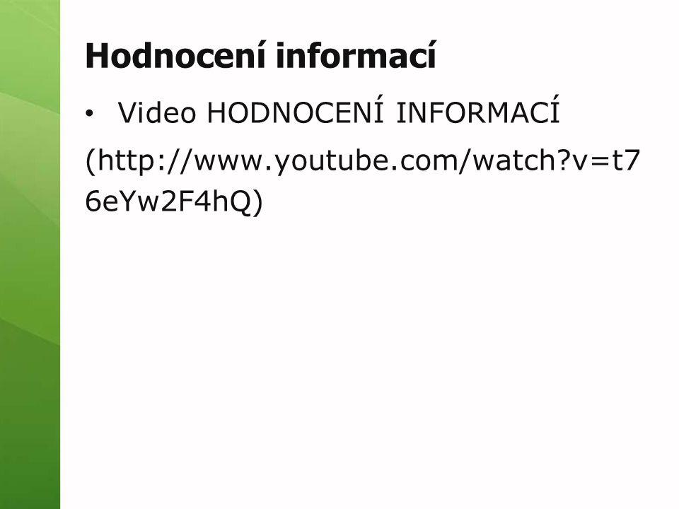 Hodnocení informací Video HODNOCENÍ INFORMACÍ (http://www.youtube.com/watch?v=t7 6eYw2F4hQ)