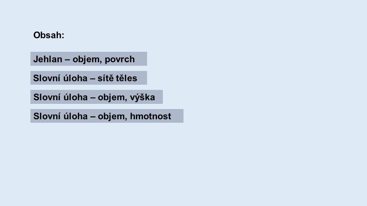Obsah: Jehlan – objem, povrch Slovní úloha – sítě těles Slovní úloha – objem, výška Slovní úloha – objem, hmotnost