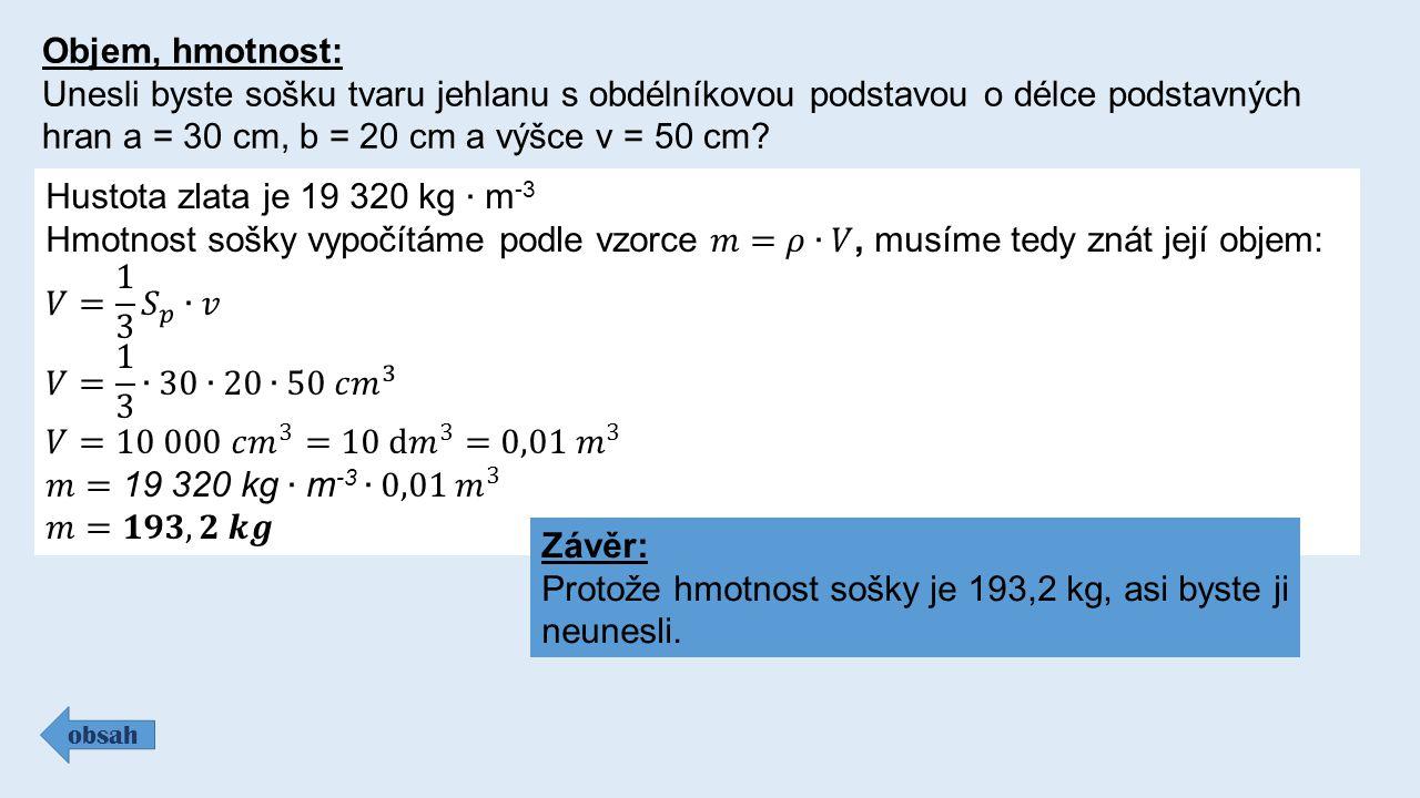 Objem, hmotnost: Unesli byste sošku tvaru jehlanu s obdélníkovou podstavou o délce podstavných hran a = 30 cm, b = 20 cm a výšce v = 50 cm.