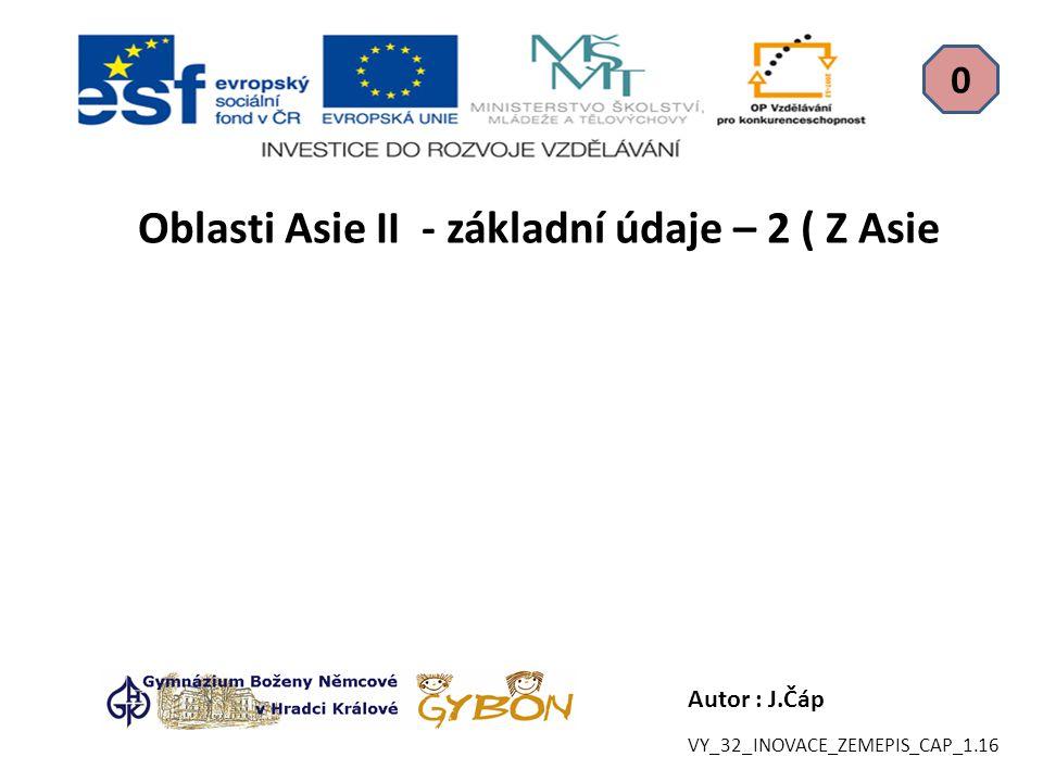 Autor : J.Čáp Oblasti Asie II - základní údaje – 2 ( Z Asie 0 VY_32_INOVACE_ZEMEPIS_CAP_1.16
