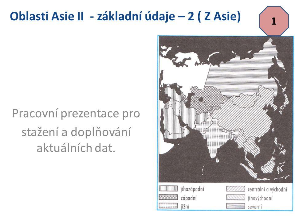 2 Doplň do tabulky přehledu zemí asijských oblastí,(následující tabule),požadované aktuální chybějící údaje.