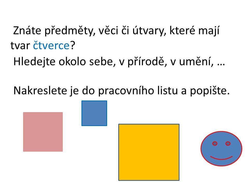 Znáte předměty, věci či útvary, které mají tvar čtverce.