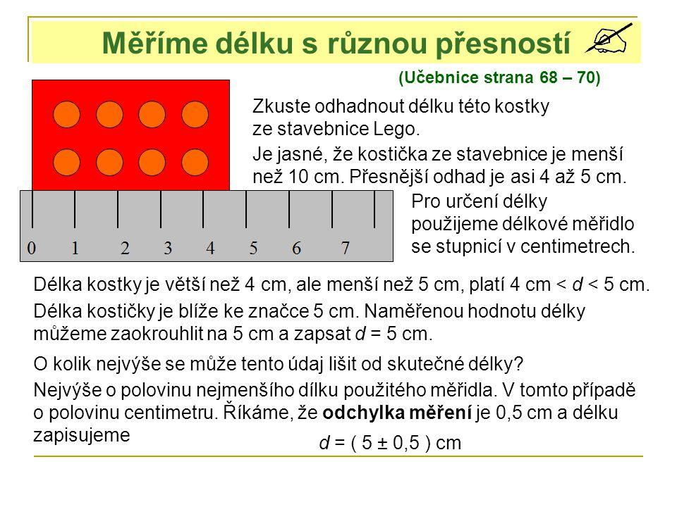 (Učebnice strana 68 – 70) Měříme délku s různou přesností Zkuste odhadnout délku této kostky ze stavebnice Lego. Je jasné, že kostička ze stavebnice j