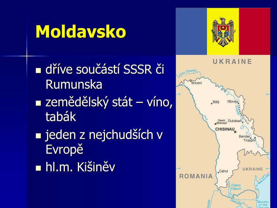 Moldavsko dříve součástí SSSR či Rumunska dříve součástí SSSR či Rumunska zemědělský stát – víno, tabák zemědělský stát – víno, tabák jeden z nejchudš