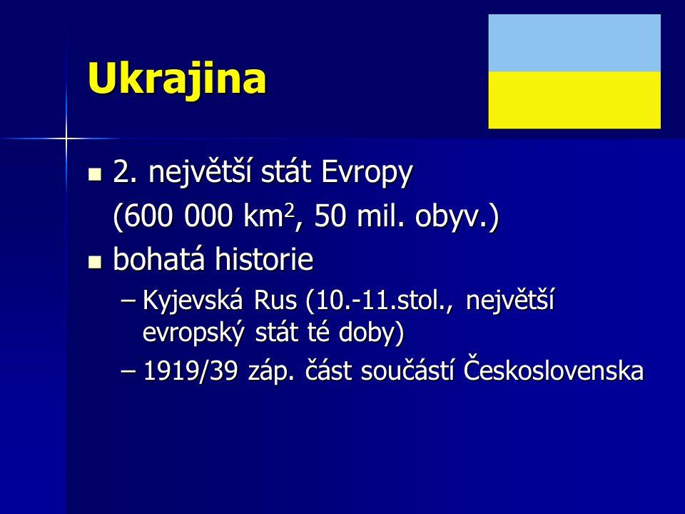 Ukrajina 2. největší stát Evropy 2. největší stát Evropy (600 000 km 2, 50 mil. obyv.) bohatá historie bohatá historie –Kyjevská Rus (10.-11.stol., ne