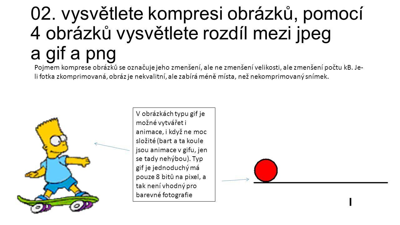 02. vysvětlete kompresi obrázků, pomocí 4 obrázků vysvětlete rozdíl mezi jpeg a gif a png Pojmem komprese obrázků se označuje jeho zmenšení, ale ne zm