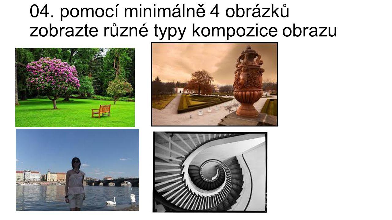 04. pomocí minimálně 4 obrázků zobrazte různé typy kompozice obrazu