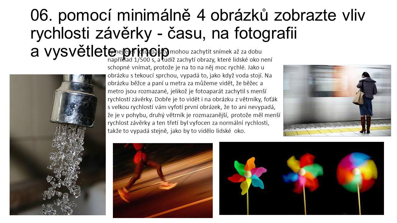 06. pomocí minimálně 4 obrázků zobrazte vliv rychlosti závěrky - času, na fotografii a vysvětlete princip Ty nejlepší fotoaparáty mohou zachytit sníme