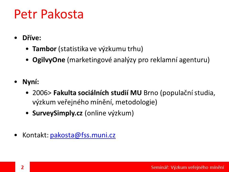 Petr Pakosta Dříve: Tambor (statistika ve výzkumu trhu) OgilvyOne (marketingové analýzy pro reklamní agenturu) Nyní: 2006> Fakulta sociálních studií M