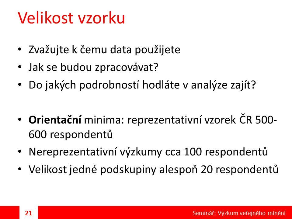 Velikost vzorku Zvažujte k čemu data použijete Jak se budou zpracovávat? Do jakých podrobností hodláte v analýze zajít? Orientační minima: reprezentat