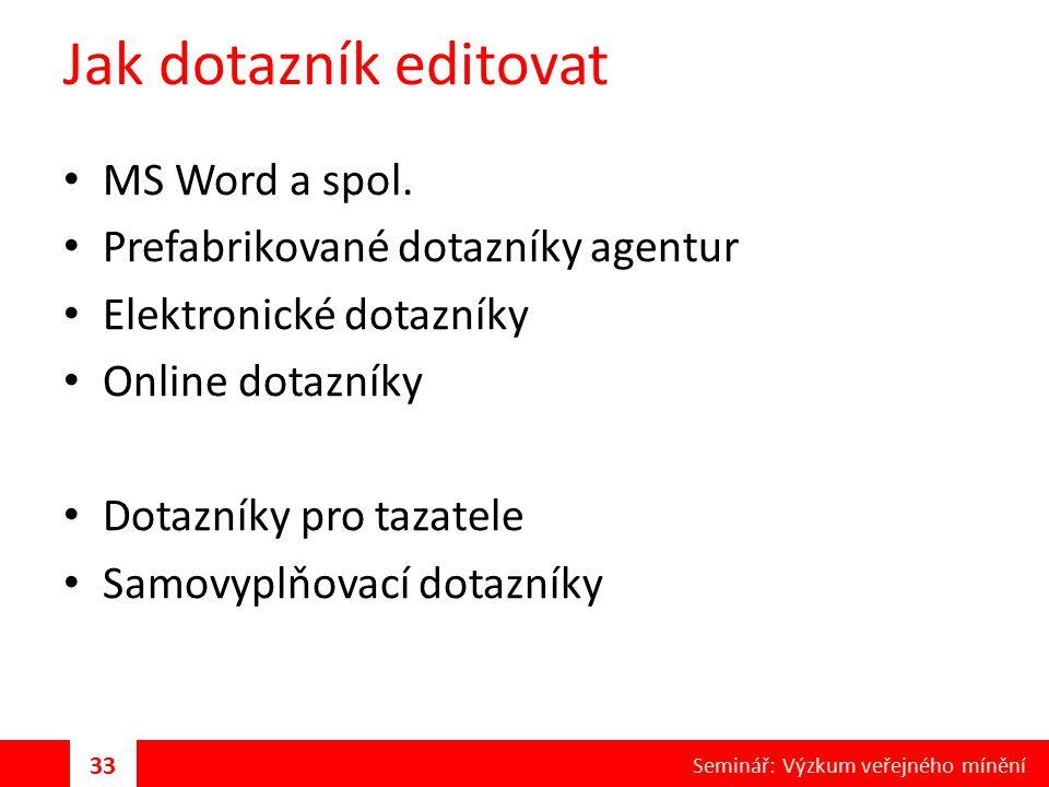 Jak dotazník editovat MS Word a spol. Prefabrikované dotazníky agentur Elektronické dotazníky Online dotazníky Dotazníky pro tazatele Samovyplňovací d