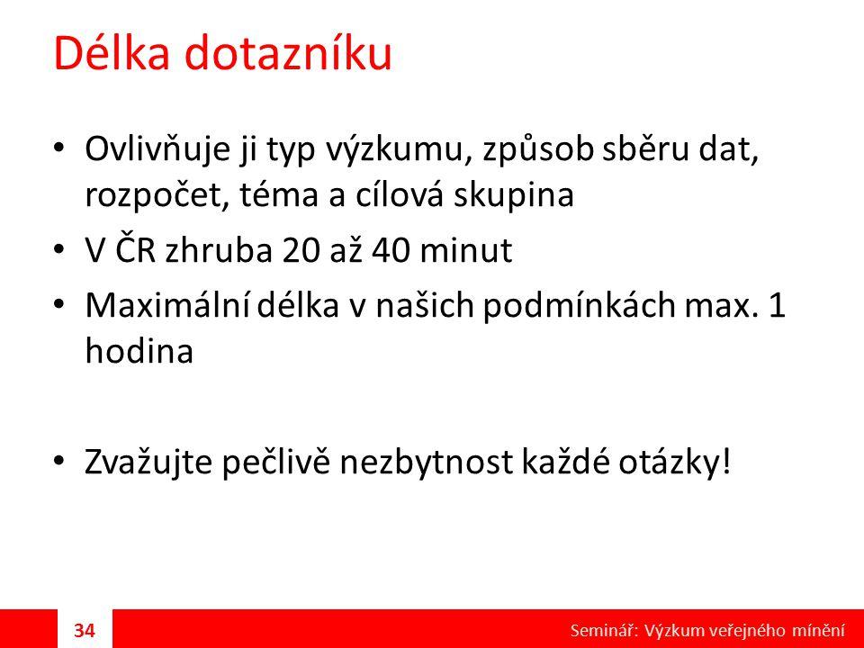 Délka dotazníku Ovlivňuje ji typ výzkumu, způsob sběru dat, rozpočet, téma a cílová skupina V ČR zhruba 20 až 40 minut Maximální délka v našich podmín