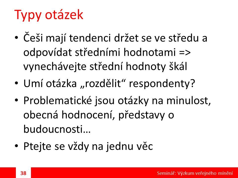 """Typy otázek Češi mají tendenci držet se ve středu a odpovídat středními hodnotami => vynechávejte střední hodnoty škál Umí otázka """"rozdělit"""" responden"""