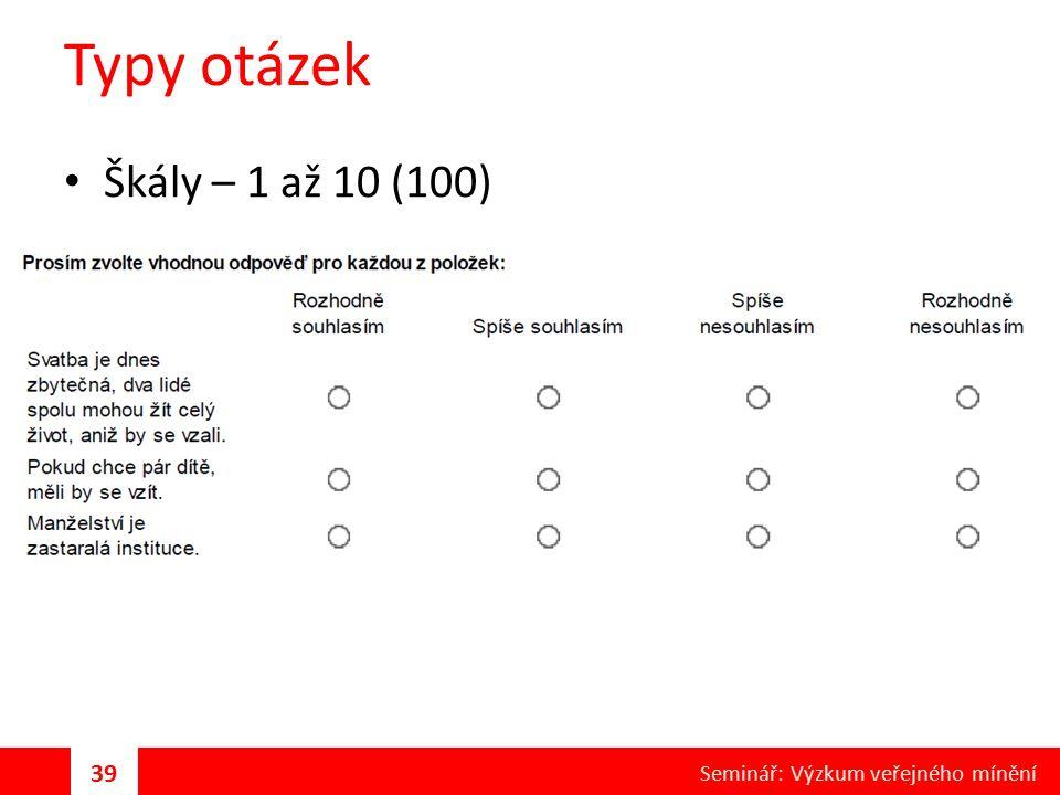 Typy otázek Škály – 1 až 10 (100) 39 Seminář: Výzkum veřejného mínění