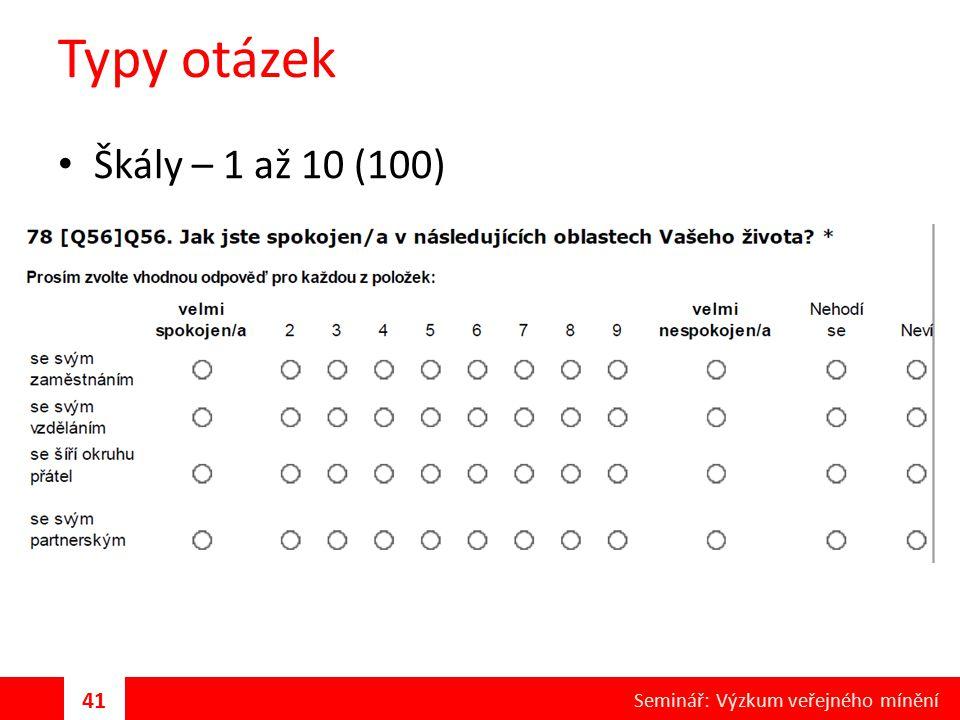 Typy otázek Škály – 1 až 10 (100) 41 Seminář: Výzkum veřejného mínění