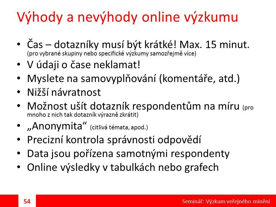 Výhody a nevýhody online výzkumu Čas – dotazníky musí být krátké! Max. 15 minut. (pro vybrané skupiny nebo specifické výzkumy samozřejmě více) V údaji