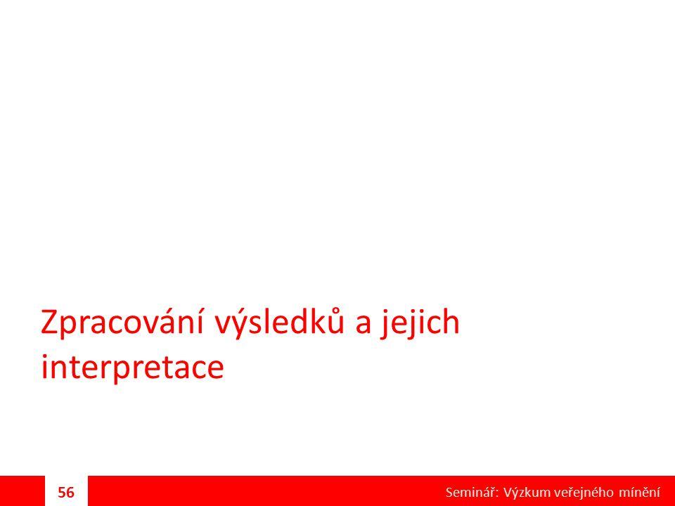 Zpracování výsledků a jejich interpretace 56 Seminář: Výzkum veřejného mínění