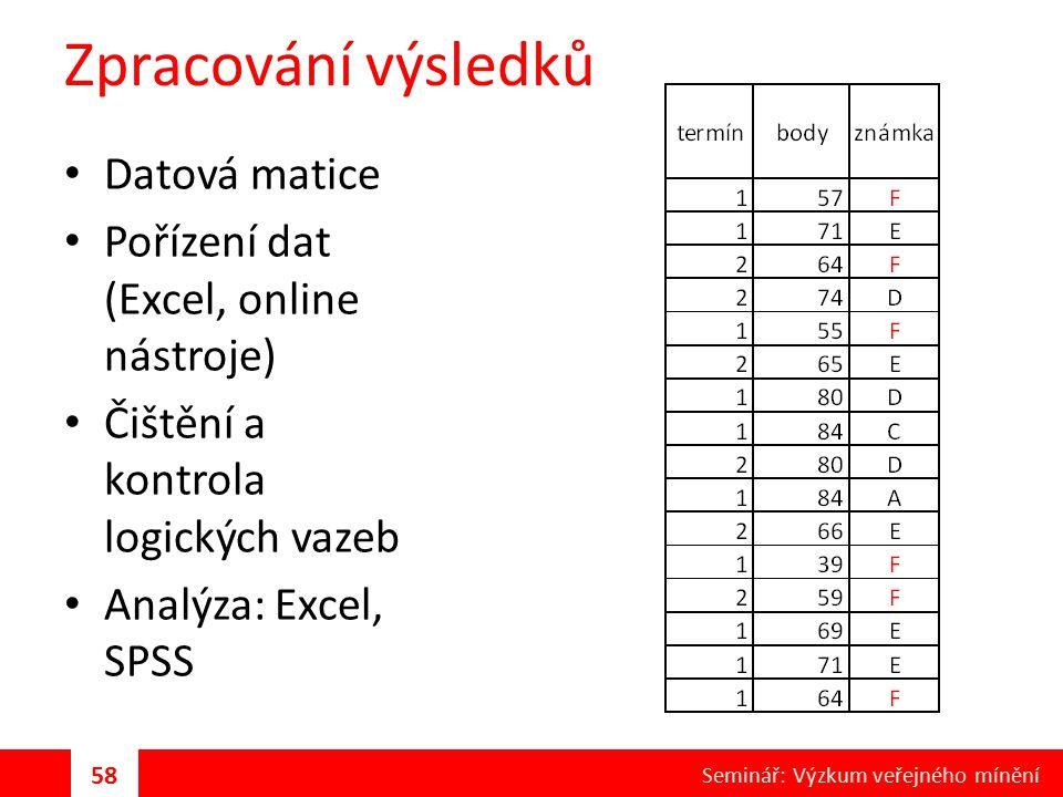 Zpracování výsledků Datová matice Pořízení dat (Excel, online nástroje) Čištění a kontrola logických vazeb Analýza: Excel, SPSS 58 Seminář: Výzkum veř