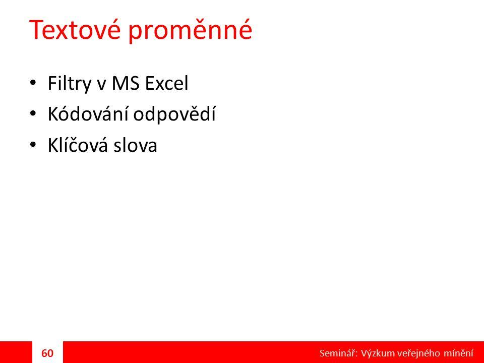 Textové proměnné Filtry v MS Excel Kódování odpovědí Klíčová slova 60 Seminář: Výzkum veřejného mínění