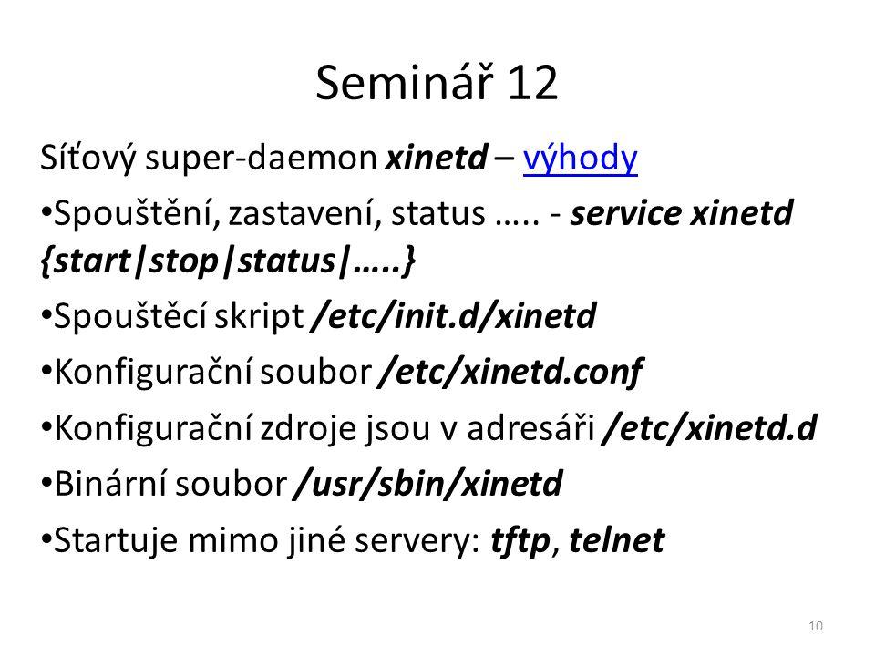 Seminář 12 Síťový super-daemon xinetd – výhodyvýhody Spouštění, zastavení, status ….. - service xinetd {start|stop|status|…..} Spouštěcí skript /etc/i