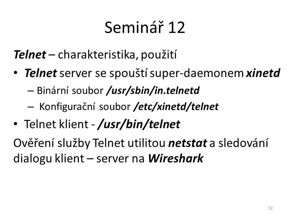 Seminář 12 Telnet – charakteristika, použití Telnet server se spouští super-daemonem xinetd – Binární soubor /usr/sbin/in.telnetd – Konfigurační soubo