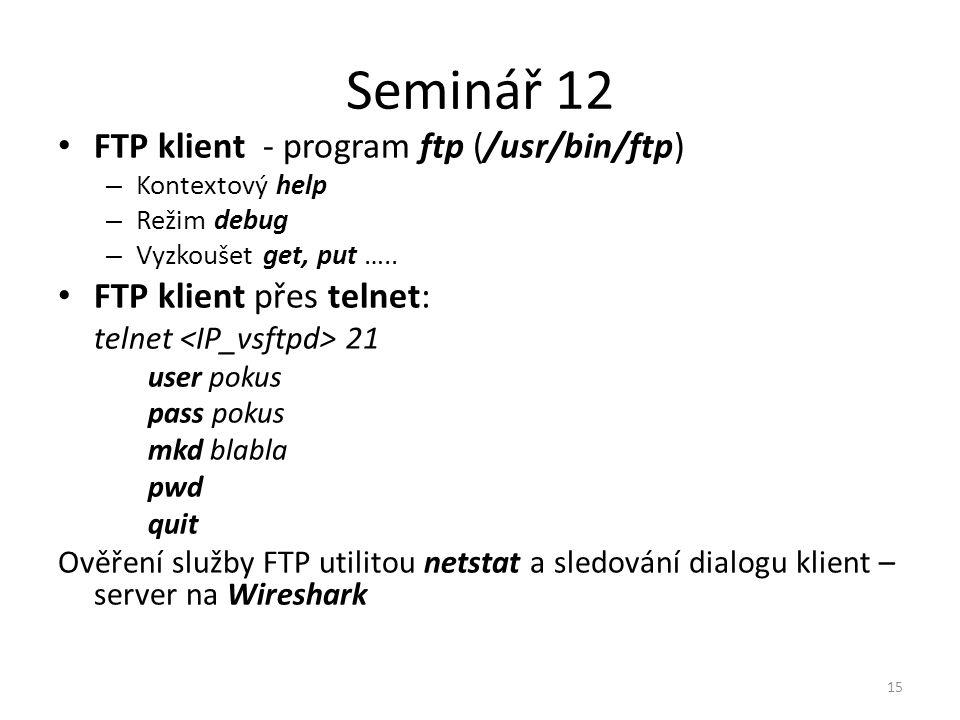 Seminář 12 FTP klient - program ftp (/usr/bin/ftp) – Kontextový help – Režim debug – Vyzkoušet get, put ….. FTP klient přes telnet: telnet 21 user pok