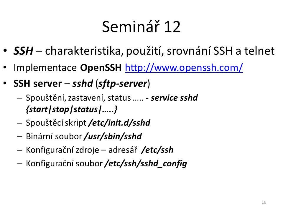 Seminář 12 SSH – charakteristika, použití, srovnání SSH a telnet Implementace OpenSSH http://www.openssh.com/http://www.openssh.com/ SSH server – sshd