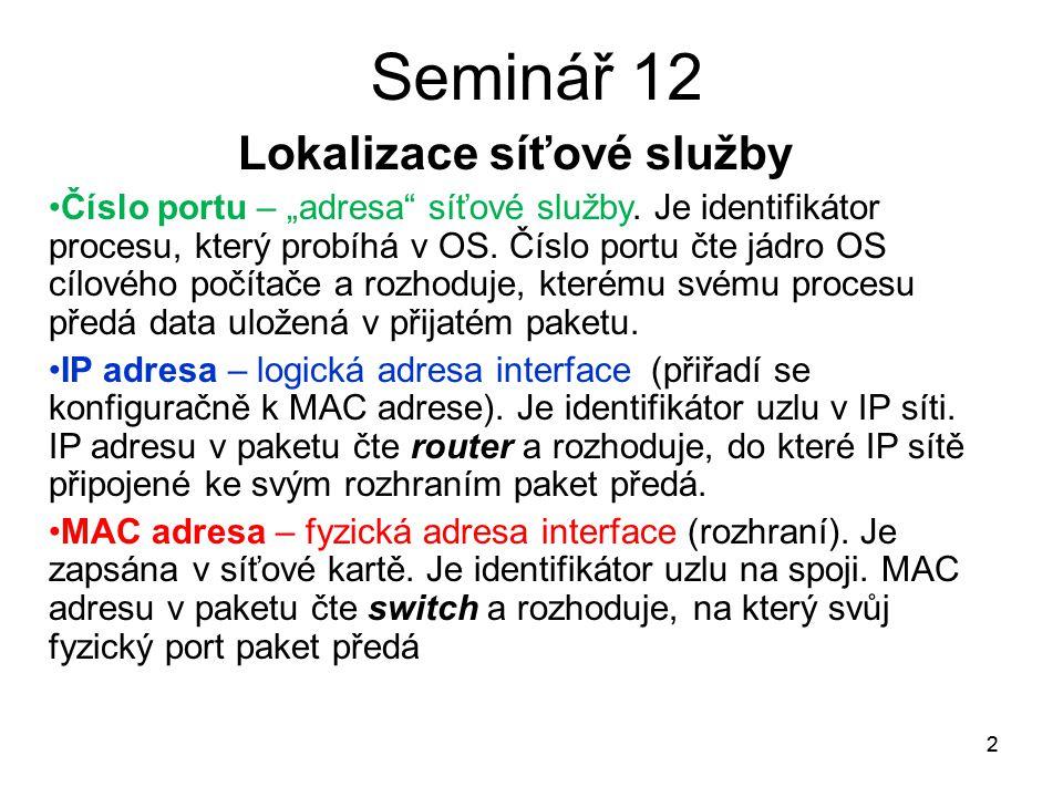 """2 Seminář 12 Lokalizace síťové služby Číslo portu – """"adresa"""" síťové služby. Je identifikátor procesu, který probíhá v OS. Číslo portu čte jádro OS cíl"""