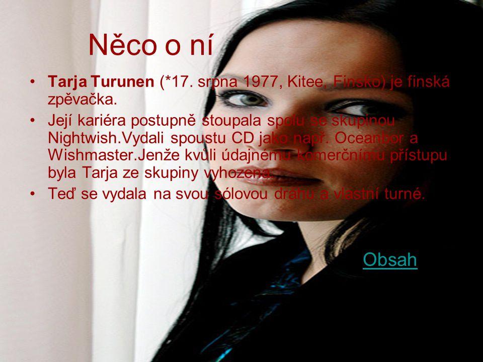 Něco o ní Tarja Turunen (*17.srpna 1977, Kitee, Finsko) je finská zpěvačka.