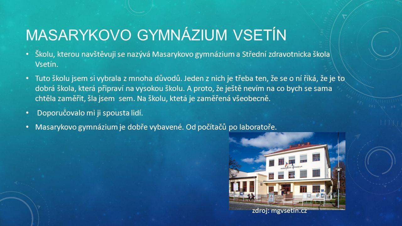 MASARYKOVO GYMNÁZIUM VSETÍN Školu, kterou navštěvuji se nazývá Masarykovo gymnázium a Střední zdravotnicka škola Vsetín.
