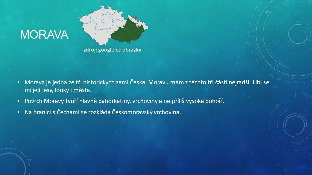 MORAVA Morava je jedna ze tří historických zemí Česka.