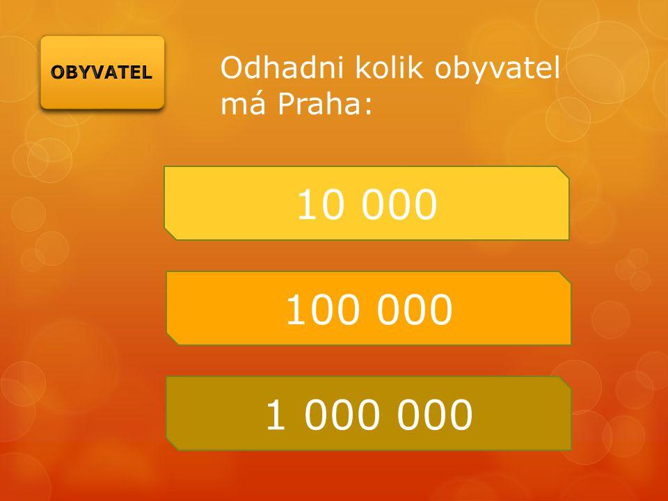 Odhadni kolik obyvatel má Praha: 10 000 100 000 1 000 000