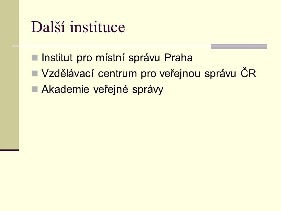 Další instituce Institut pro místní správu Praha Vzdělávací centrum pro veřejnou správu ČR Akademie veřejné správy