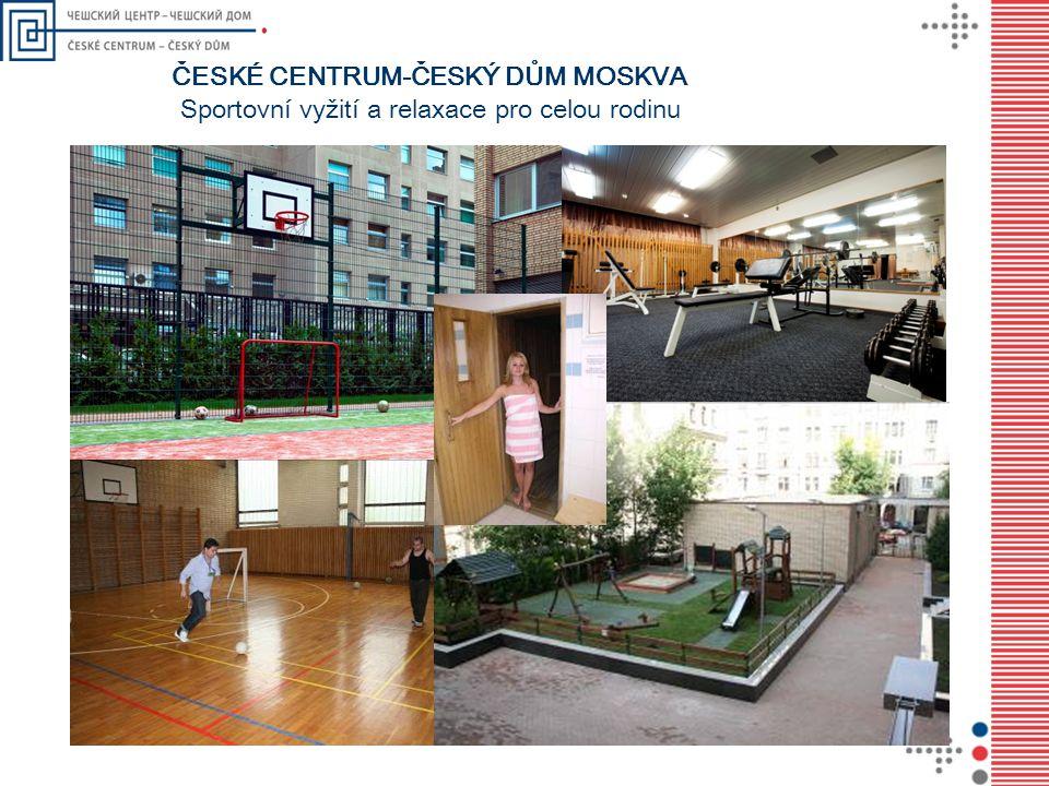 Sportovní vyžití a relaxace pro celou rodinu ČESKÉ CENTRUM-ČESKÝ DŮM MOSKVA