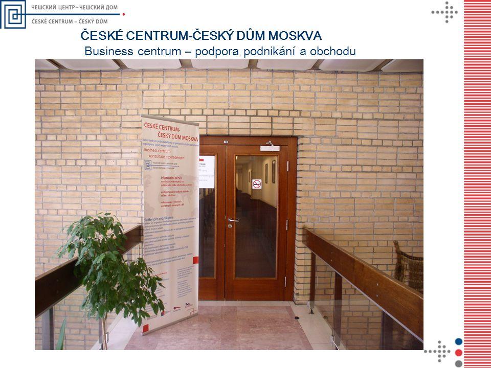 Business centrum – podpora podnikání a obchodu ČESKÉ CENTRUM-ČESKÝ DŮM MOSKVA