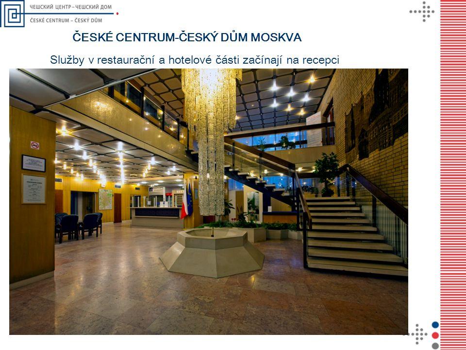 ČESKÉ CENTRUM-ČESKÝ DŮM MOSKVA Služby v restaurační a hotelové části začínají na recepci