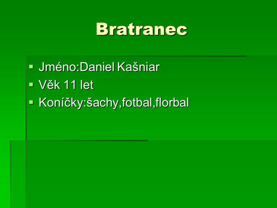 Bratranec Bratranec  Jméno:Daniel Kašniar  Věk 11 let  Koníčky:šachy,fotbal,florbal