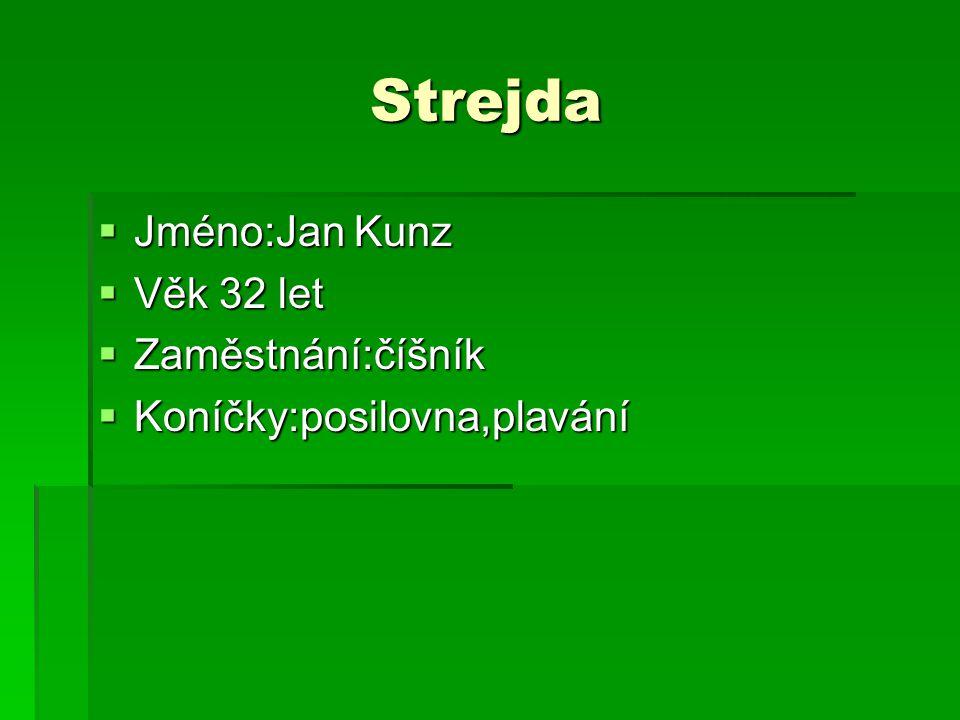 Strejda Strejda  Jméno:Jan Kunz  Věk 32 let  Zaměstnání:číšník  Koníčky:posilovna,plavání