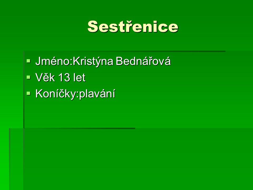 Sestřenice Sestřenice  Jméno:Kristýna Bednářová  Věk 13 let  Koníčky:plavání