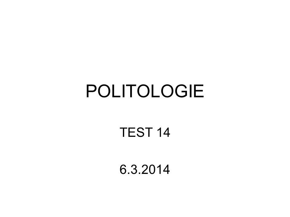 POLITOLOGIE TEST 14 6.3.2014