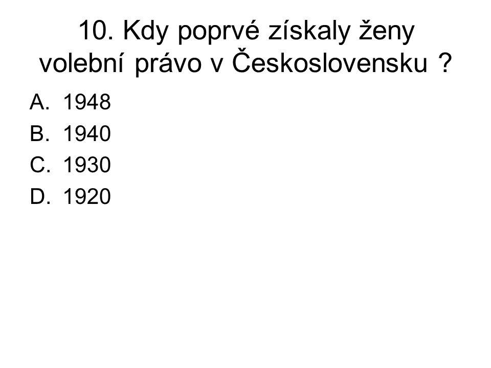 10. Kdy poprvé získaly ženy volební právo v Československu ? A.1948 B.1940 C.1930 D.1920