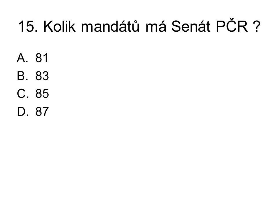 15. Kolik mandátů má Senát PČR ? A.81 B.83 C.85 D.87