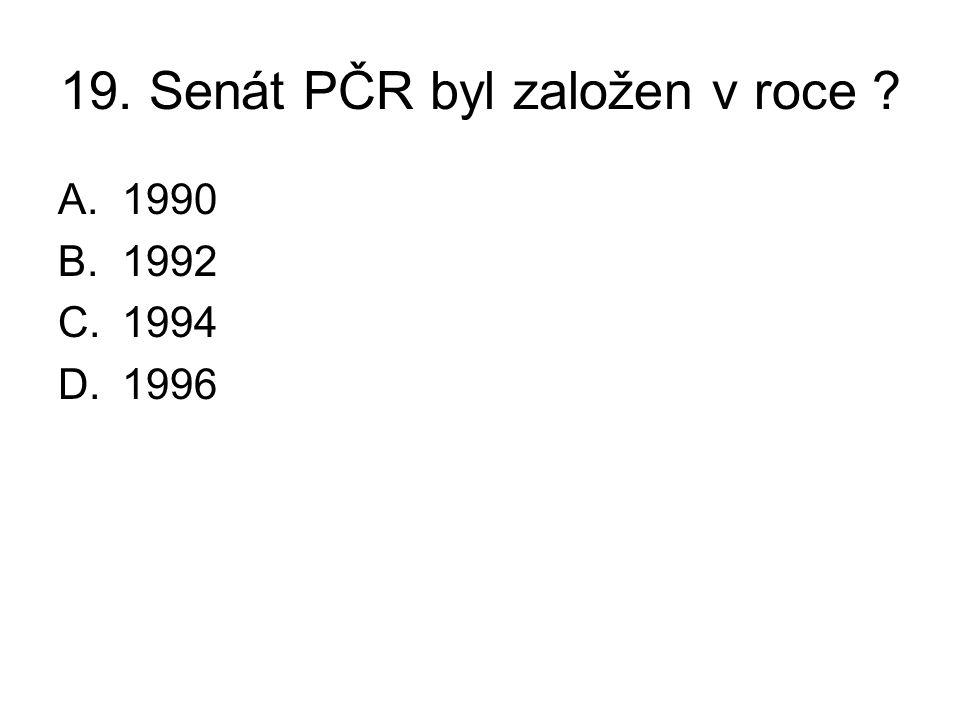19. Senát PČR byl založen v roce ? A.1990 B.1992 C.1994 D.1996