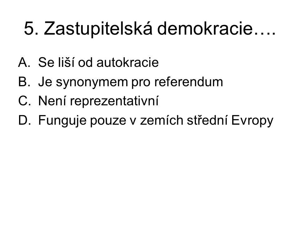 5. Zastupitelská demokracie…. A.Se liší od autokracie B.Je synonymem pro referendum C.Není reprezentativní D.Funguje pouze v zemích střední Evropy