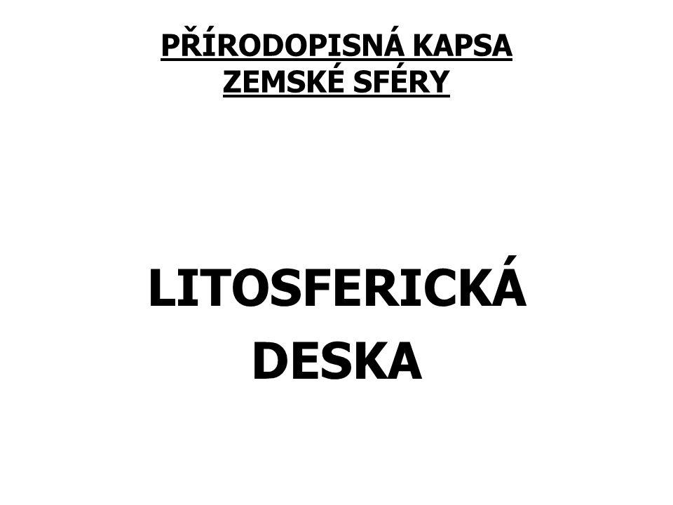 PŘÍRODOPISNÁ KAPSA ZEMSKÉ SFÉRY LITOSFERICKÁ DESKA